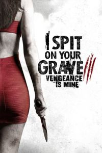 I Spit on Your Grave: Vengeance is Mine (I Spit on Your Grave 3: Vengeance Is Mine) (2015)