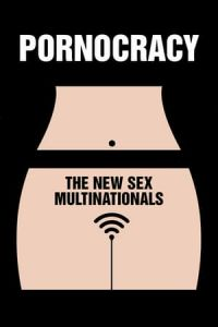 Pornocracy: The New Sex Multinationals (Pornocratie: Les nouvelles multinationales du sexe) (2017)