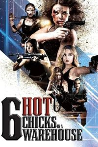 Six Hot Chicks in a Warehouse (2017)